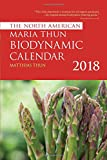 The North American Maria Thun Biodynamic Calendar 2018: 2018
