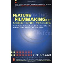 Feature Filmmaking at Used-Car Prices: Second Revised Edition: How to Write, Produce, Direct, Shoot, Edit, and Promote a Feature Length Movie for Less Than $15, 000