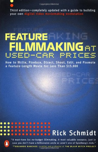 Feature Filmmaking at Used-Car Prices: Third Edition: How to Write, Produce, Direct, Shoot, Edit, and Promote a Feature Length Movie for Less Than $15, 000