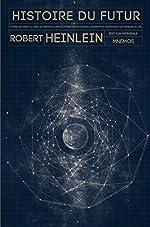 Histoire du Futur - Intégrale de Robert A. Heinlein