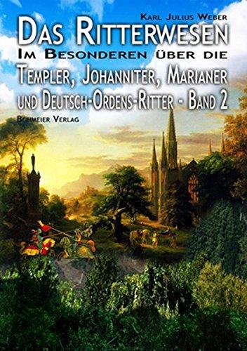 Das Ritterwesen: Band II. Im Besonderen über die Templer, Johanniter, Marianer und Deutsch-Ordens-Ritter