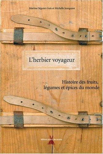 L'herbier voyageur : Histoire des fruits, légumes et épices du monde par Michelle Jeanguyot, Martine Séguier-Guis