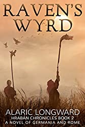 Raven's Wyrd: A Novel of Germania and Rome (Hraban Chronicles Book 2) (English Edition)