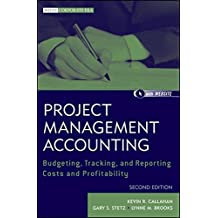 Project Management Accounting: Budgeting, Tracking, and Reporting Costs and Profitability with Website (Wiley Corporate F&A)