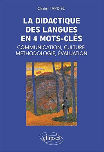 La Didactique des Langues en 4 Mots-Clés : Communication, Culture, Méthodologie, Évaluation