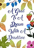 New Years Resolution Journal: A Goal Is A Dream With a Deadline - 2018 Goal Planner Workbook for Goal Setting, Daily Planning and ACTUALLY Getting ... to Achieve Your Goals Motivational Notebooks)