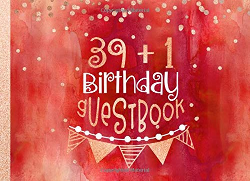 39 + 1 Birthday Guest Book: 40th Guestbook For Women - Red Orange Rose Gold Glitter Sparkle - Blank Unlined Pages To Write / Sign In - Anniversary Party Celebration Keepsake Journal For Her
