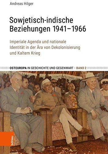 Sowjetisch-indische Beziehungen 1941–1966: Imperiale Agenda und nationale Identität in der Ära von Dekolonisierung und Kaltem Krieg (Osteuropa in Geschichte und Gegenwart, Band 2)