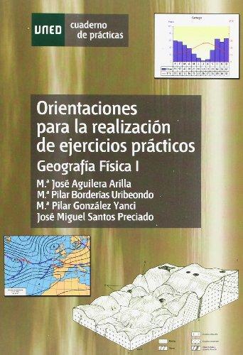 Orientaciónes Para La Realización de Ejercicios Prácticos. Geografía Física I (CUADERNO DE PRÁCTICAS) por María José AGUILERA ARILLA
