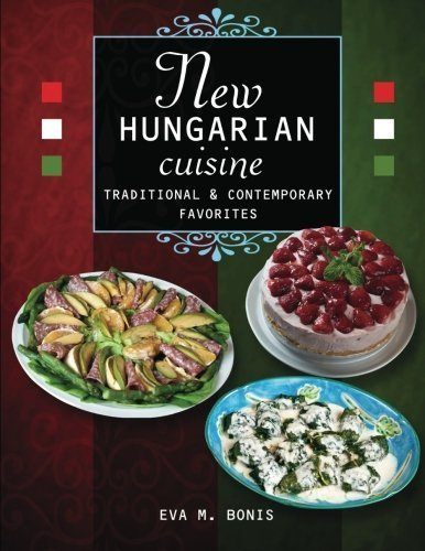 New Hungarian Cuisine. Traditional and Contemporary Favorites by Eva M. Bonis (2012-05-19)