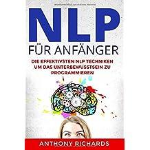 NLP für Anfänger: Wie sie mit Psychologie Menschen lesen und verstehen und programmieren können. Rhetorik, Kommunikation und Körpersprache. Das sind die Besten Manipulationstechniken