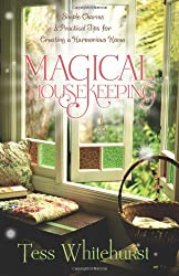 Magical Housekeeping: Simple Charms and Practical Tips for Creating a Harmonious Home by Tess Whitehurst (2010-06-08)