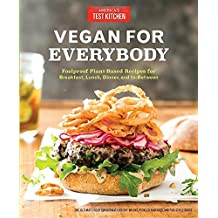 Vegan for Everybody: Foolproof Plant-Based Recipes for Breakfast, Lunch, Dinner, and In-Between (Americas Test Kitchen)