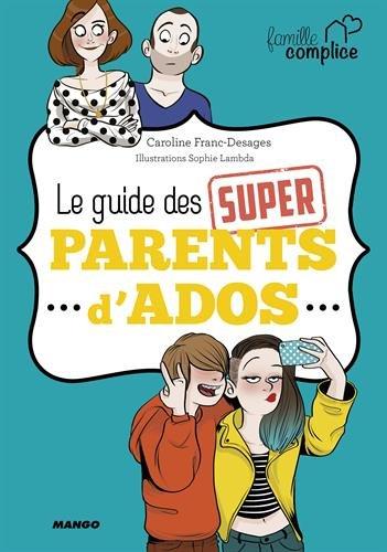 Famille complice : Le guide des super parents d'ado par Caroline FRANC