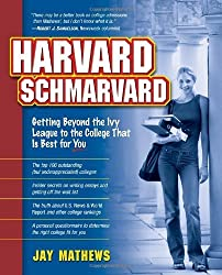 Harvard Schmarvard: Getting Beyond the Ivy League to the College That Is Best for You by Jay Mathews (2003-03-30)