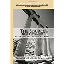 The Source New Testament with Extensive Notes on Greek Word Meaning by A. Nyland (October 12,2007)