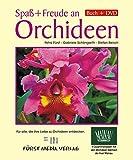 Spaß und Freude an Orchideen: Für alle, die ihre Liebe zu Orchideen entdecken. Orchideen im Jahresrhythmus. Buch mit DVD (ca. 123 Min. Film), ausführliche monatliche Anleitungen zur Orchideenpflege.