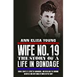 Wife No. 19: The Story of a Life in Bondage, Being a Complete Exposé of Mormonism, and Revealing the Sorrows, Sacrifices and Sufferings of Women in Polygamy (English Edition)