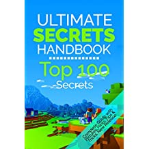 The Ultimate Secrets Handbook: Top 100 Minecraft Secrets (Unofficial Minecraft Guide with Tips, Tricks, Hints and Secrets, Guide for Kids, Master Handbook, ... for Kids, Updated Edition) (English Edition)