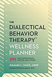 The Dialectical Behavior Therapy Wellness Planner: 365 Days of Healthy Living for Your Body, Mind, and Spirit