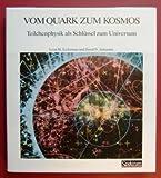 Vom Quark zum Kosmos. Teilchenphysik als Schlüssel zu Universum - Leon M. Lederman, David N. Schramm