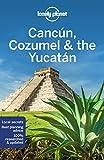 Lonely Planet Cancun, Cozumel & the Yucatan (Regional Guide) - Lonely Planet, Ray Bartlett, Ashley Harrell, Stuart Butler, John Hecht