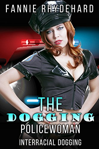 The Dogging Policewoman: Interracial Dogging