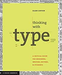 Thinking with Type: A Primer for Designers: A Critical Guide for Designers, Writers, Editors, & Students by Ellen Lupton (2004-09-02)