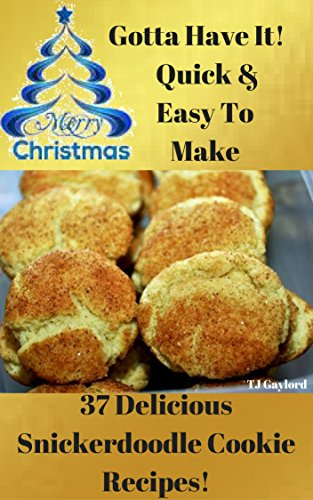 Gotta Have It Quick & Easy To Make 37 Delicious Snickerdoodle Cookie Recipes!