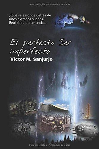 El perfecto Ser imperfecto: ¿Qué se esconde detrás de unos extraños sueño? Realidad... o demencia...