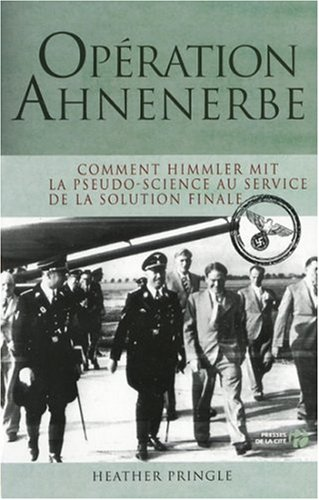 Opération Ahnenerbe : Comment Himmler mit la pseudo-science au service de la solution finale par Heather Pringle