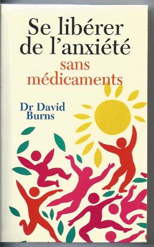 Se libérer de l'anxiété sans médicaments : La thérapie cognitive, un autotraitement révolutionnaire de la dépression