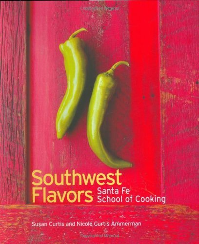 Southwest Flavors: Santa Fe School of Cooking by Curtis, Susan D. (2006) Hardcover