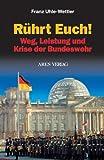 Rührt Euch!: Weg, Leistung und Krise der Bundeswehr by Franz Uhle-Wettler (2006-01-01)