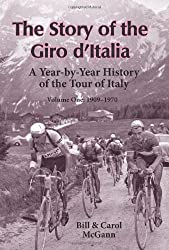 The Story of the Giro d'Italia: A Year-by-Year History of the Tour of Italy, Volume 1: 1909-1970 by Bill McGann (15-Mar-2011) Paperback