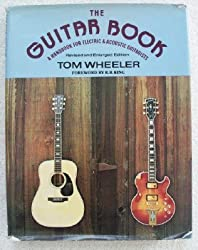 The Guitar Book: A Handbook for Electric and Acoustic Guitarists by Tom Wheeler (1978-06-01)