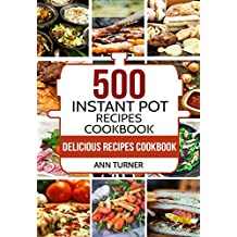 Instant Pot Cookbook: 500 Delicious Instant Pot Recipes for Quick and Healthy Eating (English Edition)