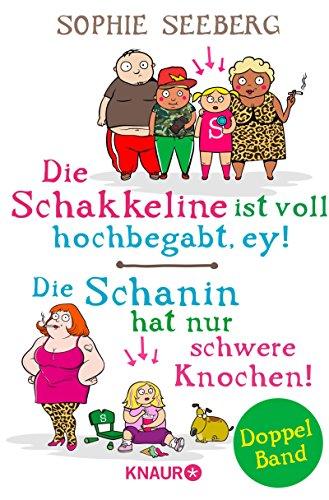 Die Schakkeline ist voll hochbegabt, ey & Die Schanin hat nur schwere Knochen!: Aus dem Alltag einer Familienpsychologin - Doppelband (Kind Schwer Hats)