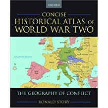 Concise Historical Atlas of World War Two: The Geography of Conflict