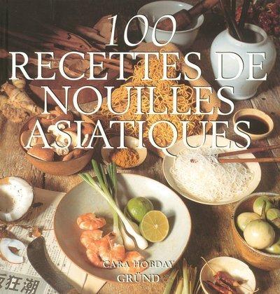 100 RECETTES NOUILLES ASIATIQU par Cara Hobday