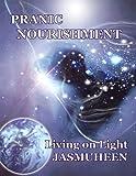 PRANIC NOURISHMENT - Nutrition for the New Millennium (Living on Light) (Divine Nutrition Series Book 1)