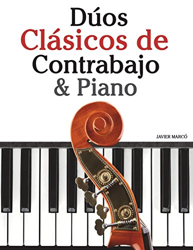 Dúos Clásicos de Contrabajo & Piano: Piezas fáciles de Beethoven, Mozart, Tchaikovsky y otros compositores por Javier Marcó
