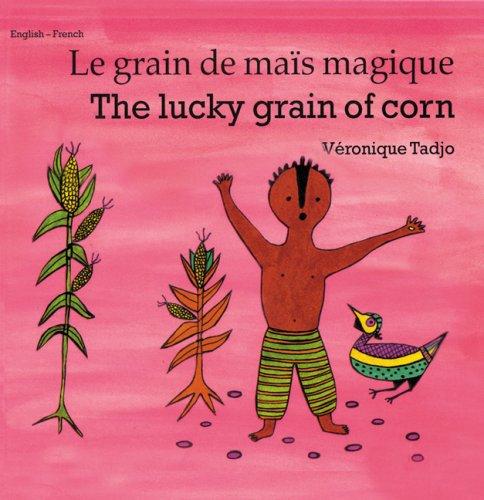 The Lucky Grain of Corn/Le Grain De Mais Magique: English - French par  Veronique Tadjo
