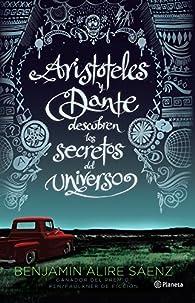 Aristóteles y Dante descubren los secretos del universo par  Benjamin Alire Saenz