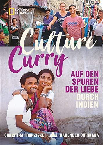 Culture Curry: Auf den Spuren der Liebe durch Indien. Eine bebilderte und berührende Geschichte über das Land der Gegensätze. Mit tiefen Einblicken in die indische Kultur und das indische Frauenbild.