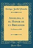 Angelina, o el Honor de un Brigadier: Un Drama en 1880 (Classic Reprint)