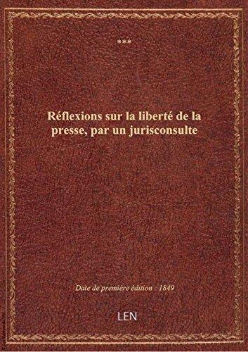 Réflexions sur la liberté de la presse, par un jurisconsulte par XXX