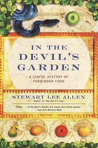 In the Devil's Garden: A Sinful History of Forbidden Food by Stewart Lee Allen (2003-03-04)