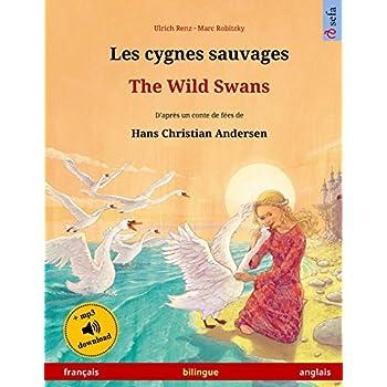Les cygnes sauvages – The Wild Swans. Adapté d'un conte de fées de Hans Christian Andersen. Livre bilingue pour enfants (français – anglais)