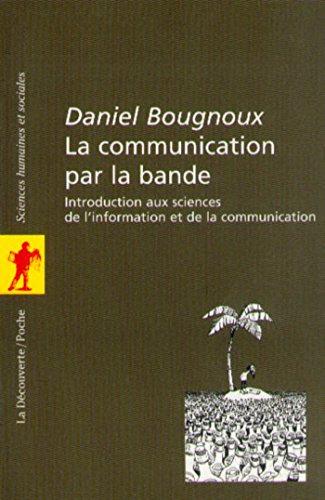 La communication par la bande (POCHES SCIENCES) par Daniel BOUGNOUX